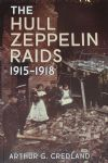 The Hull Zeppelin Raids 1915-1918, by Arthur G. Credland